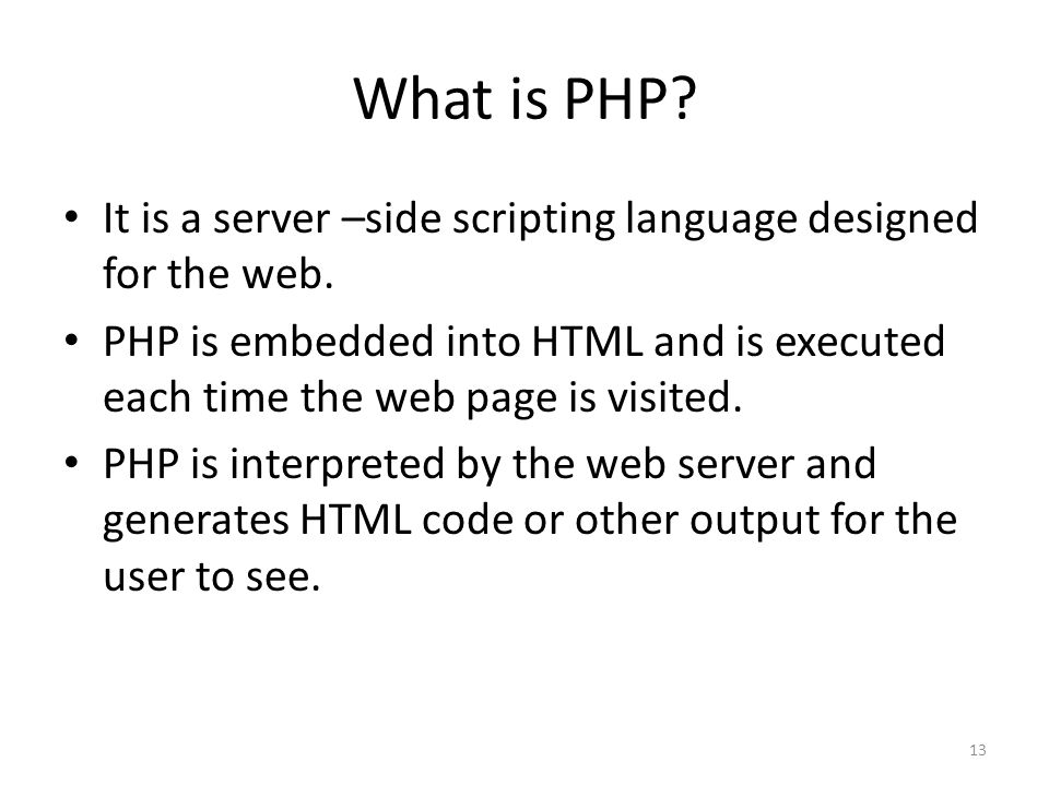 13 What is PHP. It is a server –side scripting language designed for the web.
