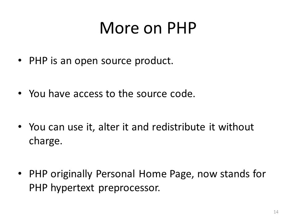 14 More on PHP PHP is an open source product. You have access to the source code.