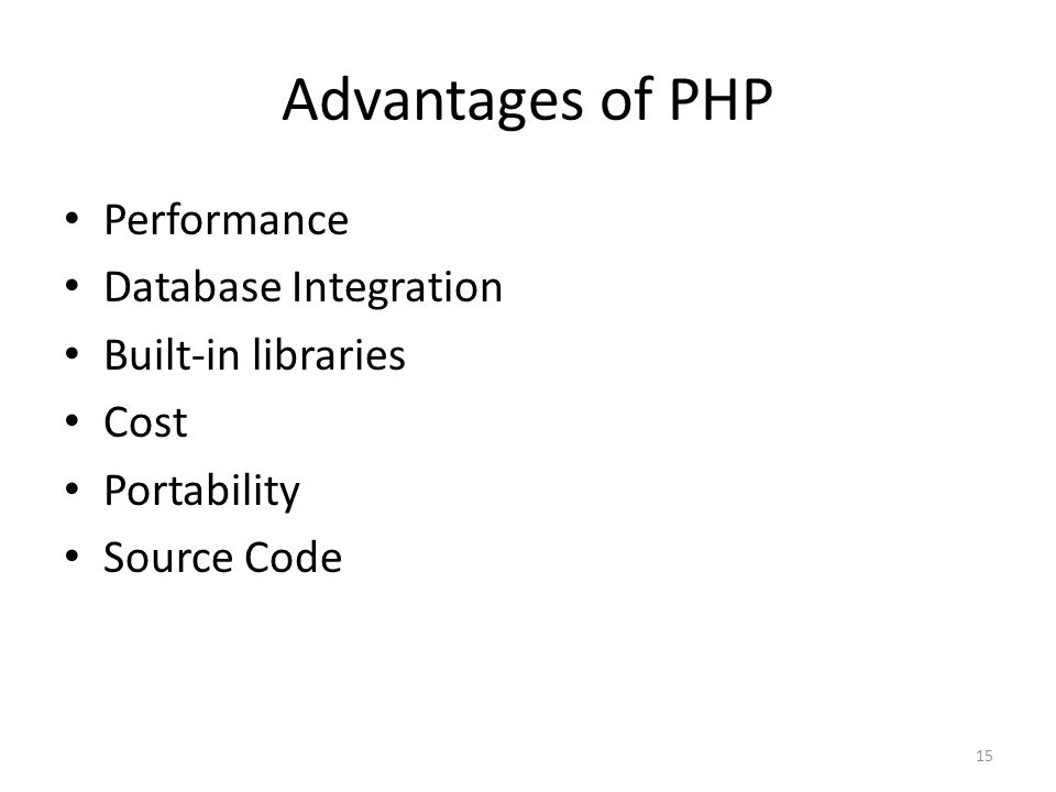 15 Advantages of PHP Performance Database Integration Built-in libraries Cost Portability Source Code