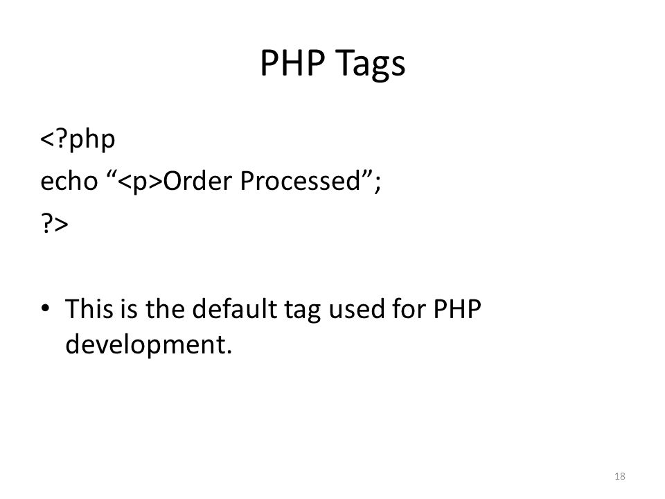 18 PHP Tags < php echo Order Processed; > This is the default tag used for PHP development.