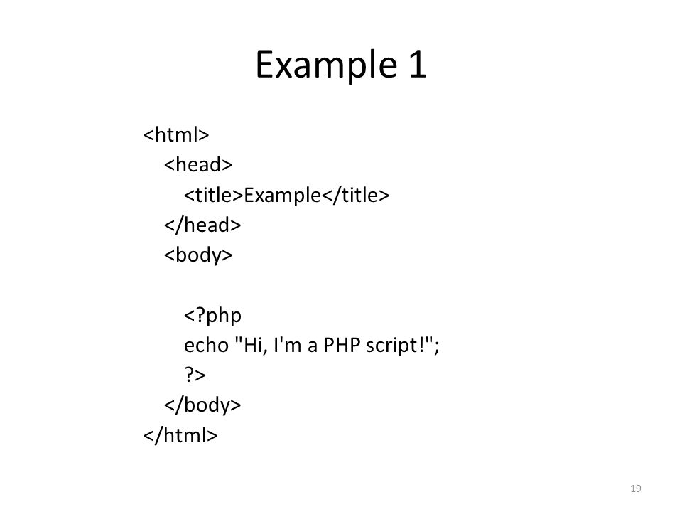 19 Example 1 Example < php echo Hi, I m a PHP script! ; >