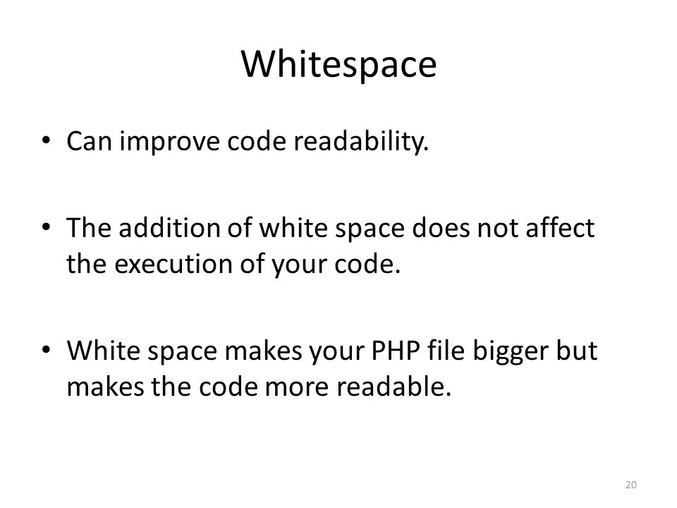 20 Whitespace Can improve code readability.