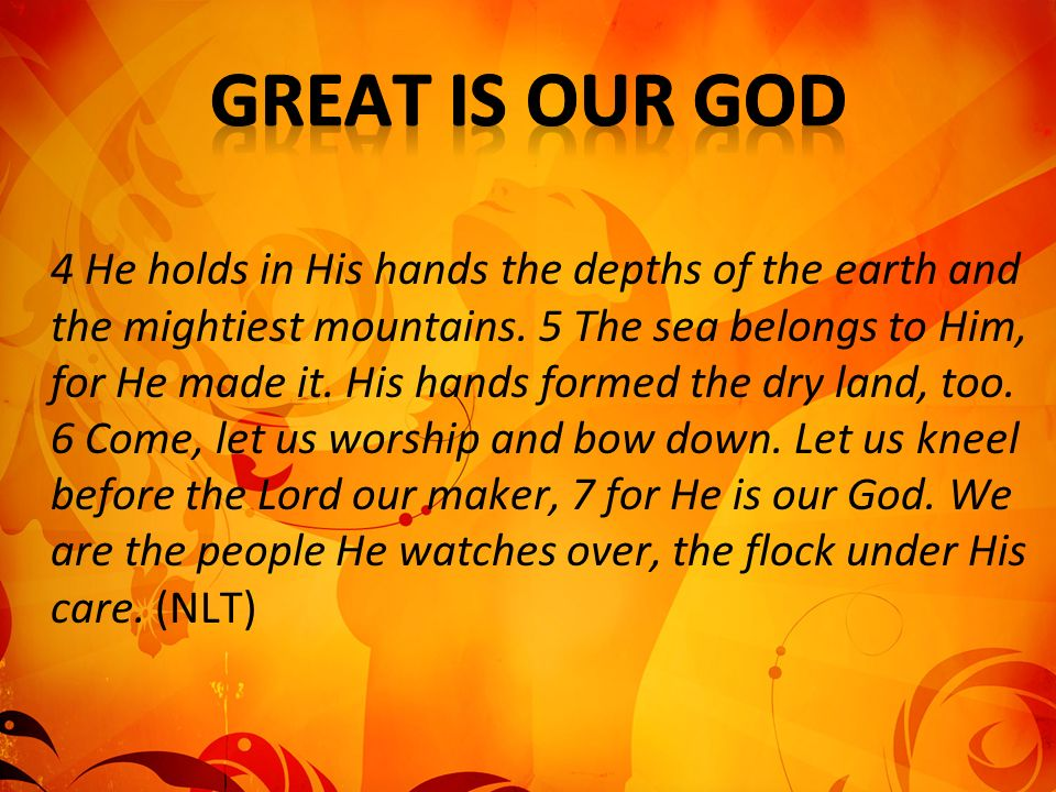 4 He holds in His hands the depths of the earth and the mightiest mountains.