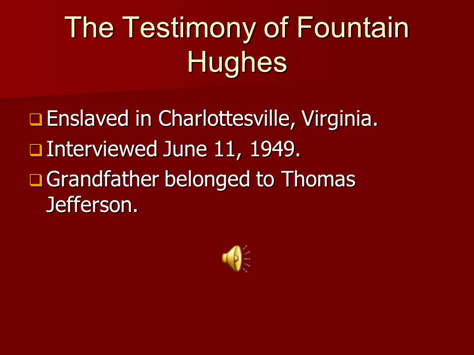 The Testimony of Fountain Hughes Enslaved in Charlottesville, Virginia.