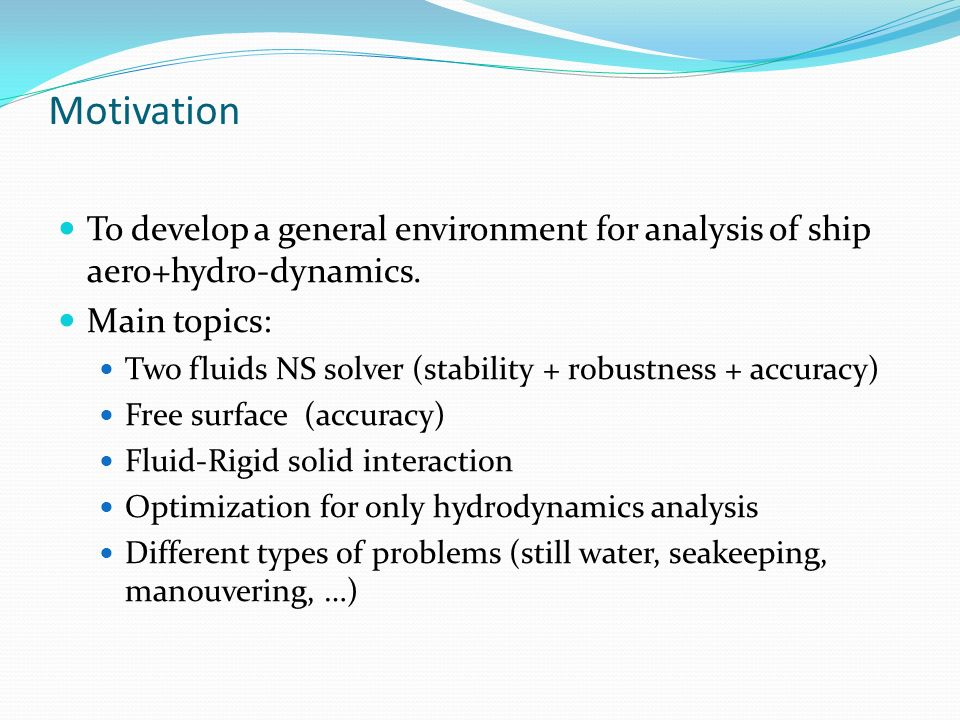 Motivation To develop a general environment for analysis of ship aero+hydro-dynamics.