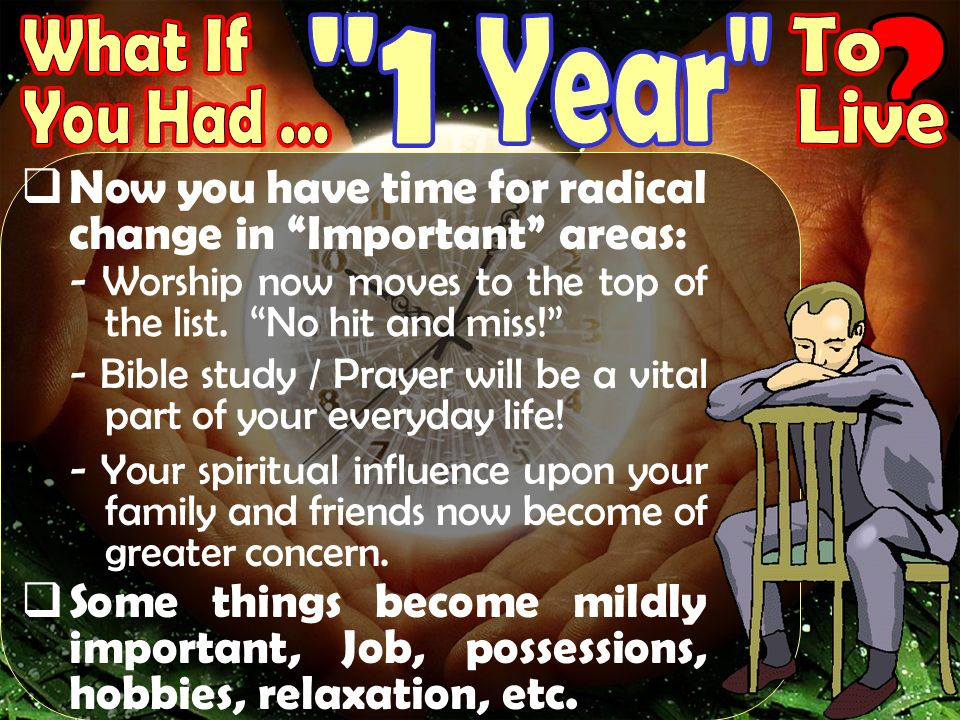 Now you have time for radical change in Important areas: - Worship now moves to the top of the list.