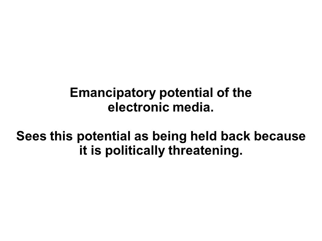Emancipatory potential of the electronic media.