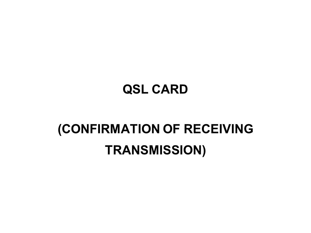 QSL CARD (CONFIRMATION OF RECEIVING TRANSMISSION)