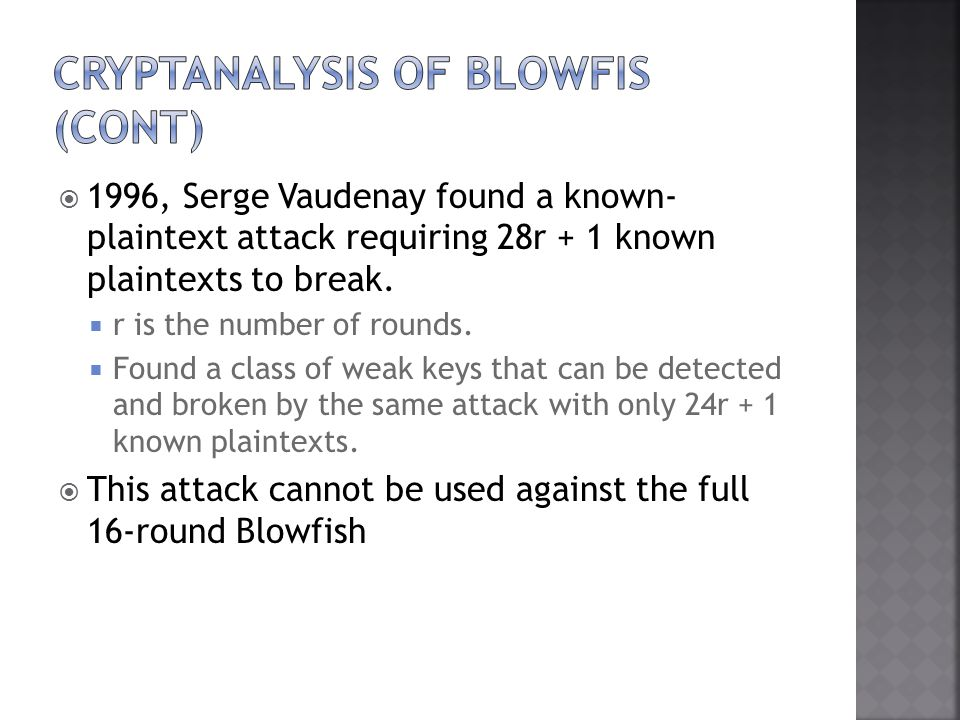 1996, Serge Vaudenay found a known- plaintext attack requiring 28r + 1 known plaintexts to break.