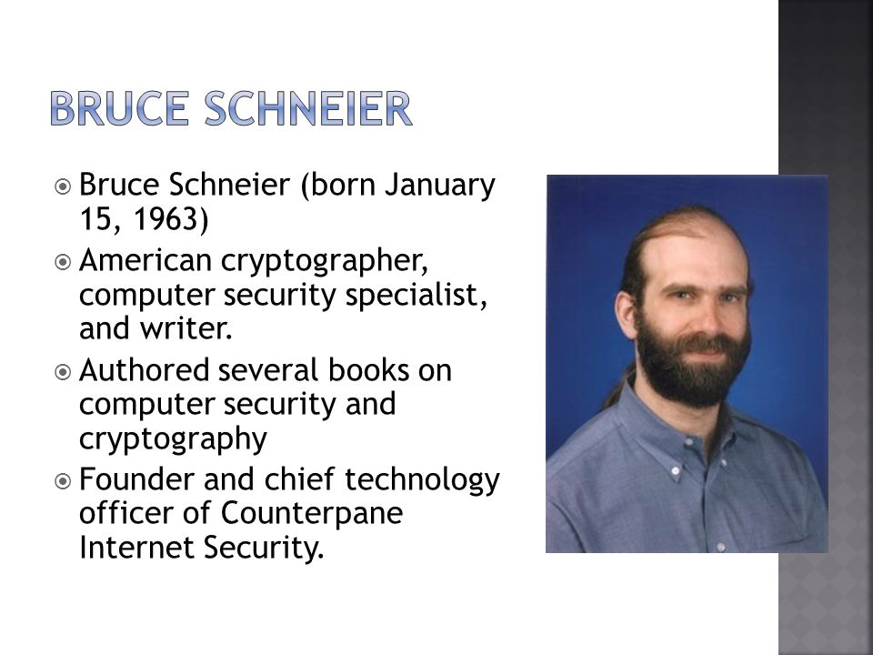 Bruce Schneier (born January 15, 1963) American cryptographer, computer security specialist, and writer.