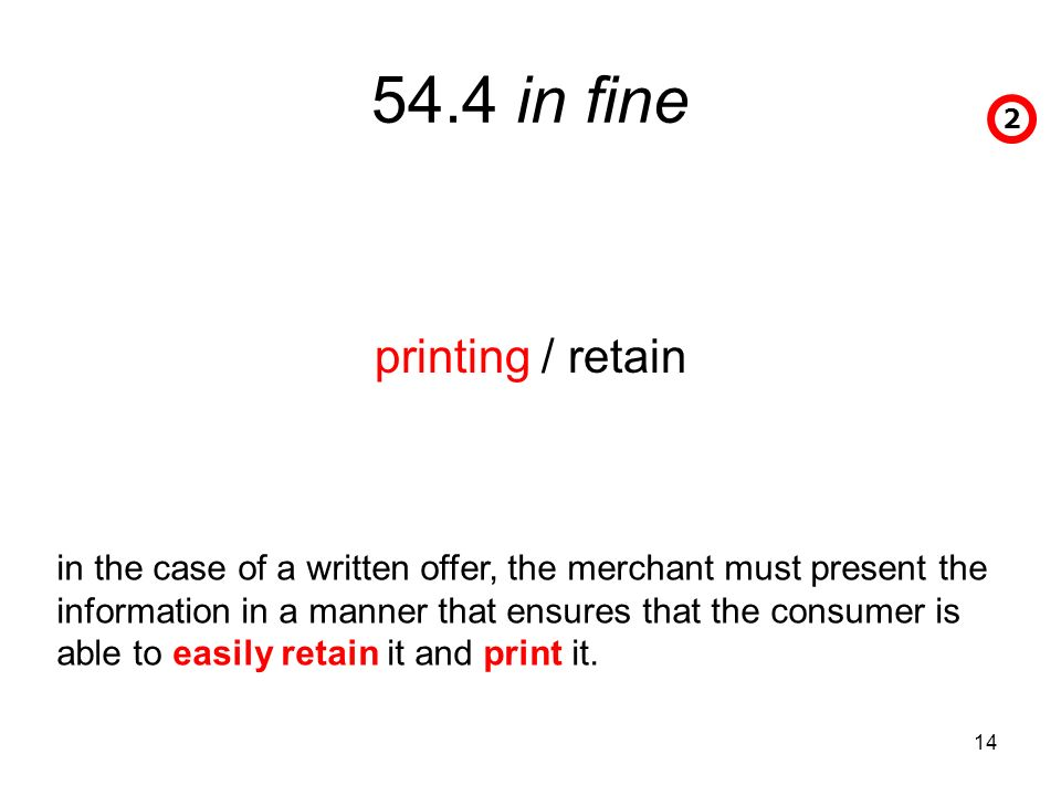 in fine printing / retain 2 in the case of a written offer, the merchant must present the information in a manner that ensures that the consumer is able to easily retain it and print it.
