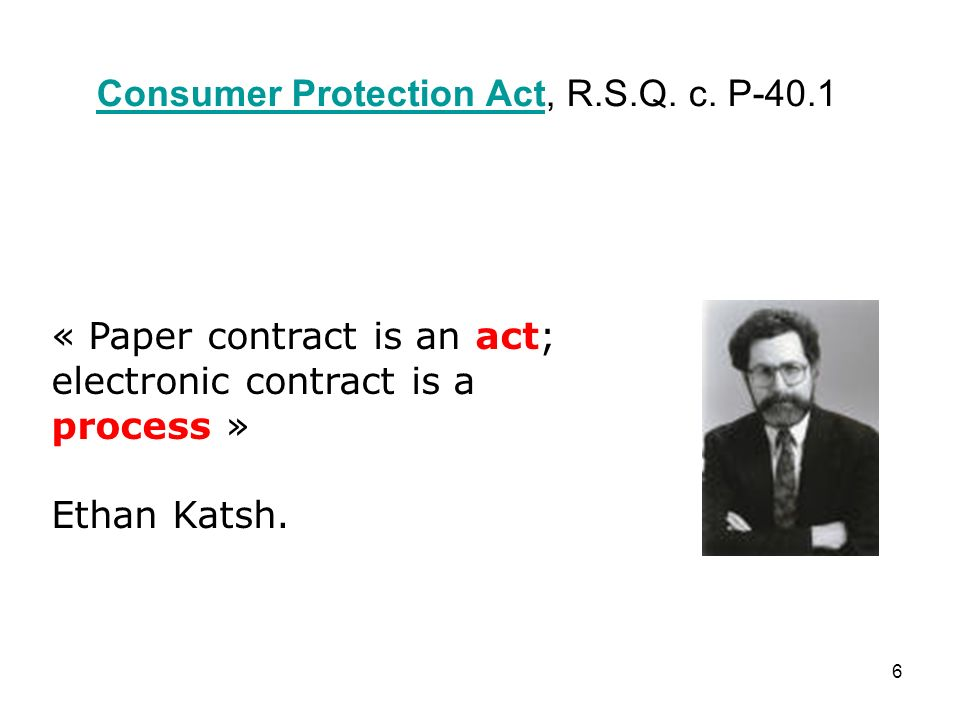 6 « Paper contract is an act; electronic contract is a process » Ethan Katsh.