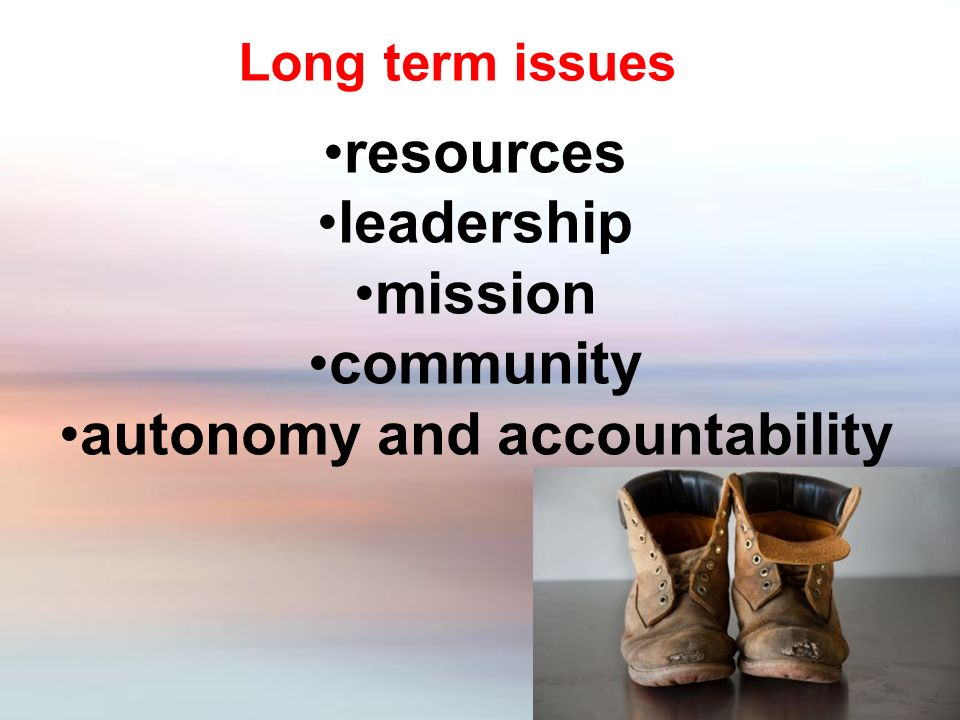 Long term issues resources leadership mission community autonomy and accountability