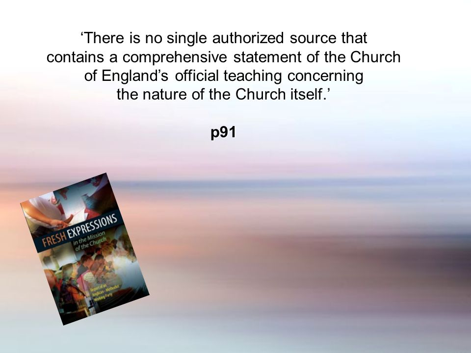 There is no single authorized source that contains a comprehensive statement of the Church of Englands official teaching concerning the nature of the Church itself.