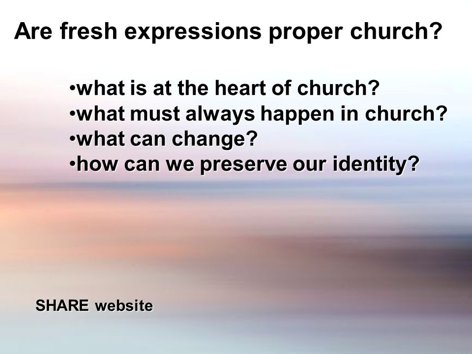 Are fresh expressions proper church. what is at the heart of church what is at the heart of church.