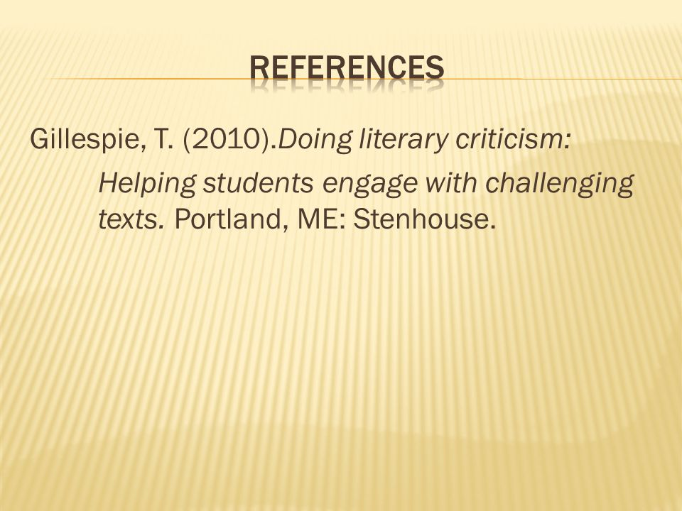 Gillespie, T. (2010).Doing literary criticism: Helping students engage with challenging texts.