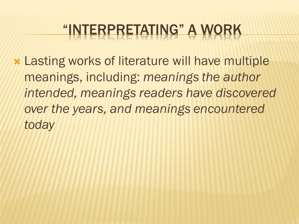 Lasting works of literature will have multiple meanings, including: meanings the author intended, meanings readers have discovered over the years, and meanings encountered today