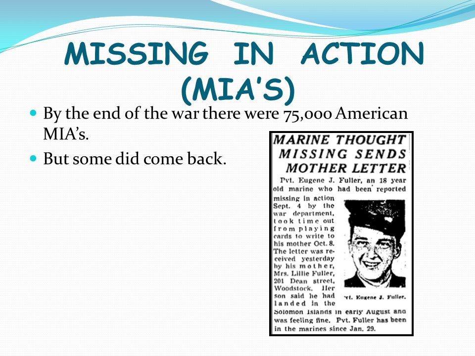 MISSING IN ACTION (MIAS) By the end of the war there were 75,000 American MIAs.