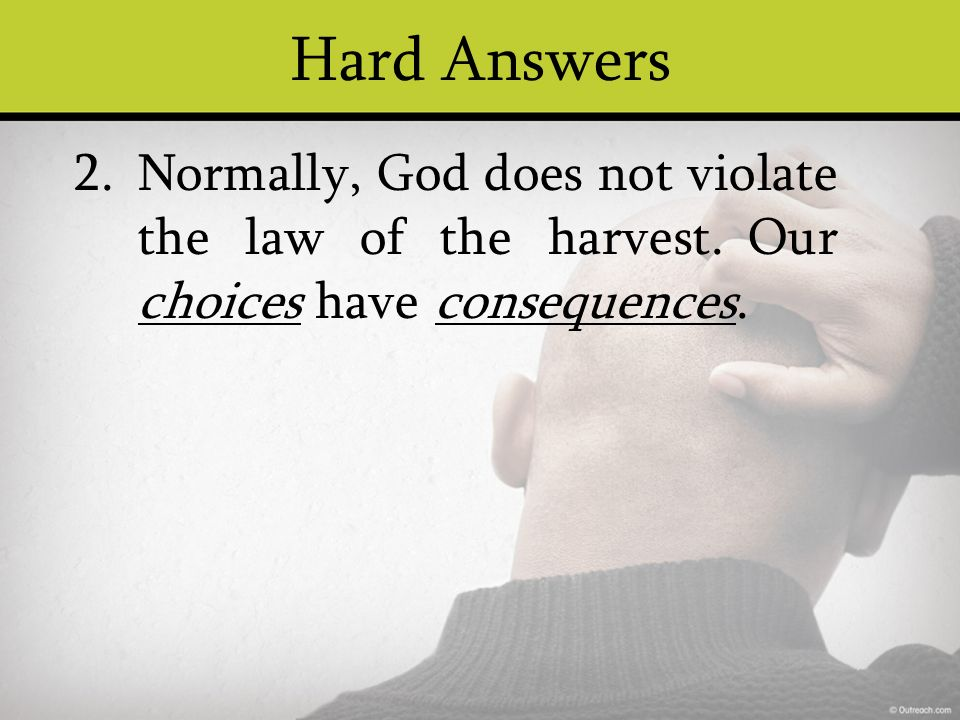 Hard Answers Normally, God does not violate the law of the harvest.