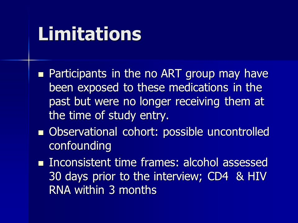 Limitations Participants in the no ART group may have been exposed to these medications in the past but were no longer receiving them at the time of study entry.