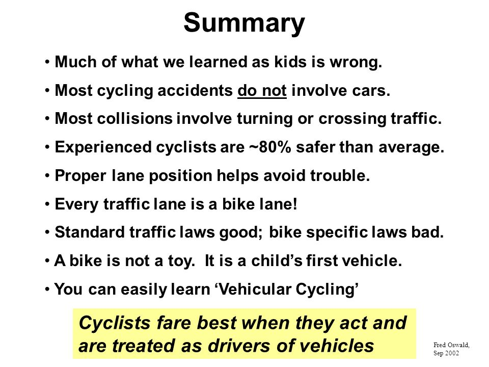 Summary Much of what we learned as kids is wrong. Most cycling accidents do not involve cars.