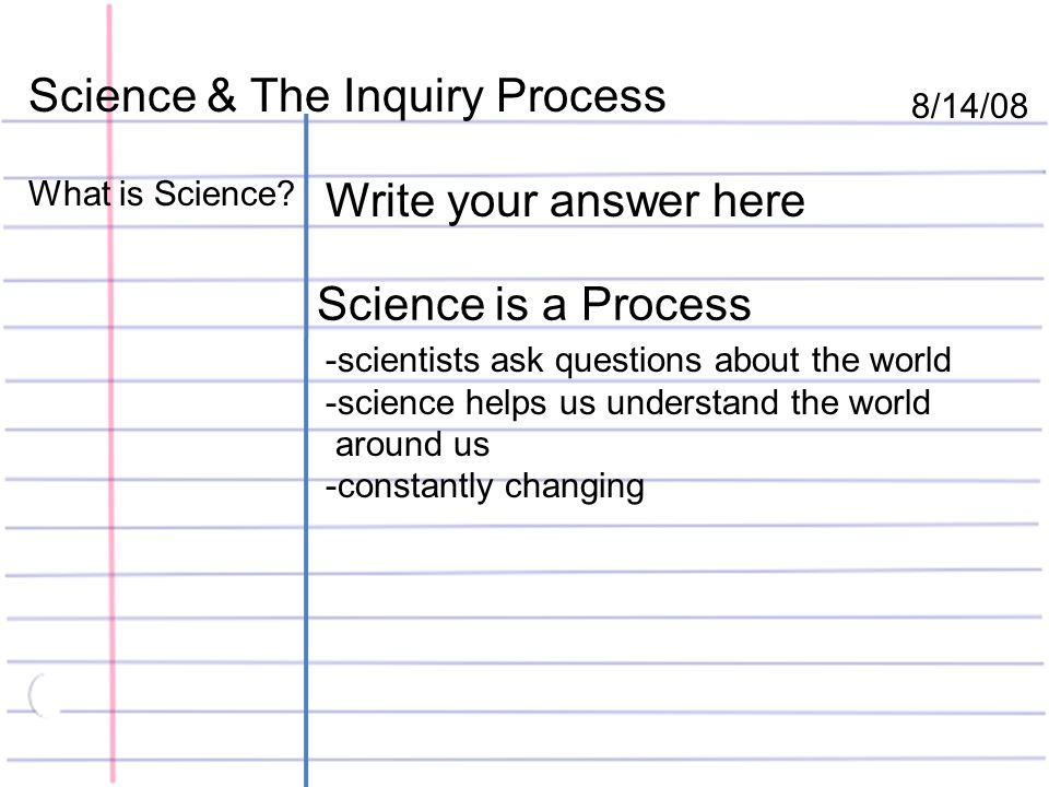 Science & The Inquiry Process 8/14/08 What is Science.