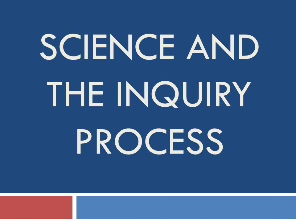 SCIENCE AND THE INQUIRY PROCESS