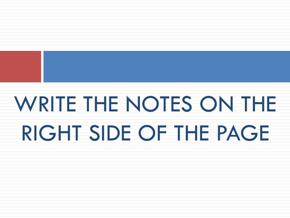 WRITE THE NOTES ON THE RIGHT SIDE OF THE PAGE