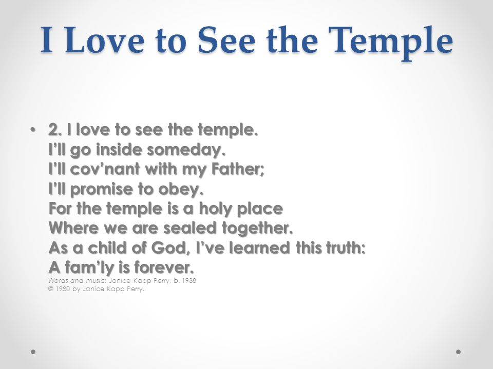 I Love to See the Temple 1. I love to see the temple.