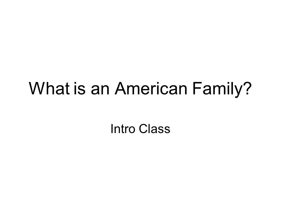 What is an American Family Intro Class
