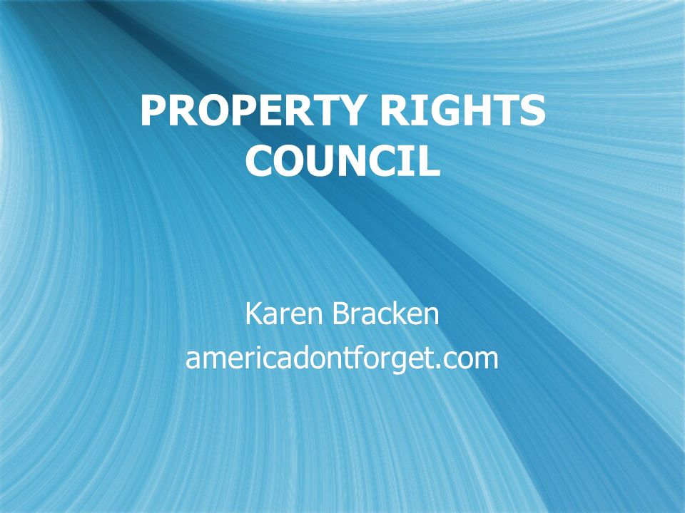 PROPERTY RIGHTS COUNCIL Karen Bracken americadontforget.com Karen Bracken americadontforget.com