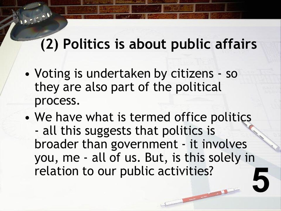(1) Politics is about government.