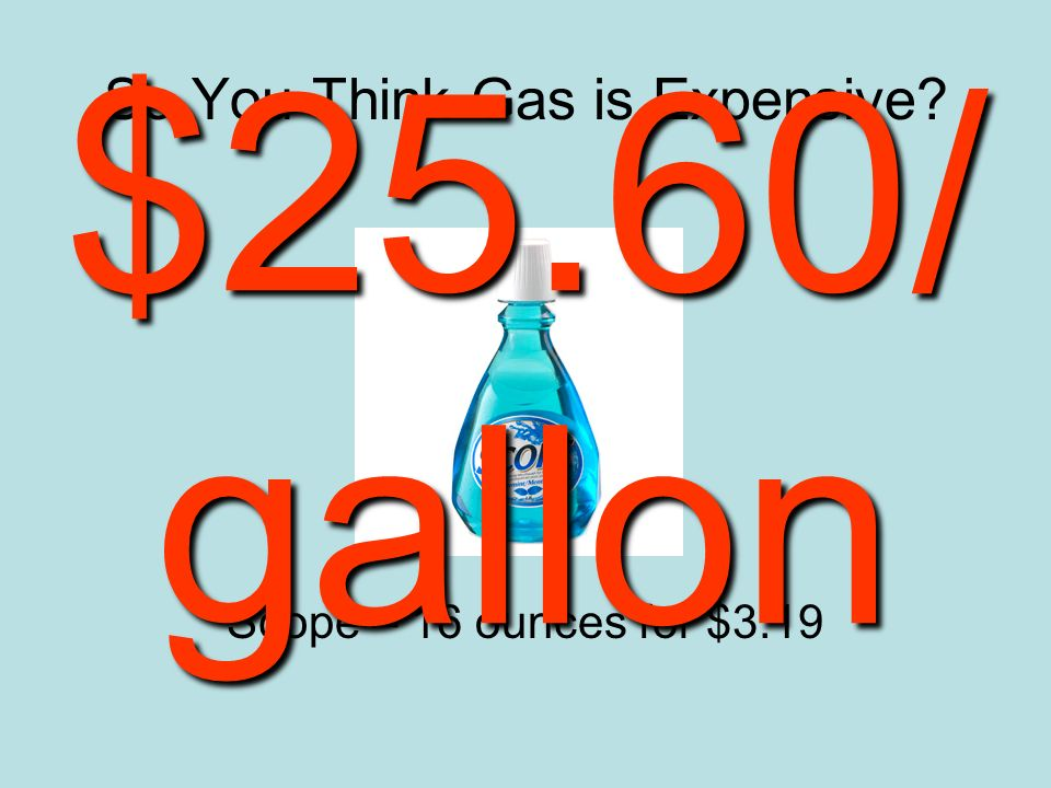 So You Think Gas is Expensive Scope – 16 ounces for $3.19 $25.60/ gallon