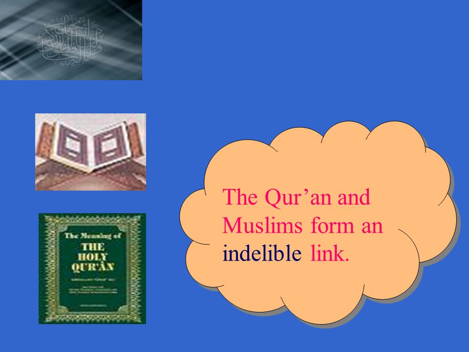 The Quran and Muslims form an indelible link. The Quran and Muslims form an indelible link.