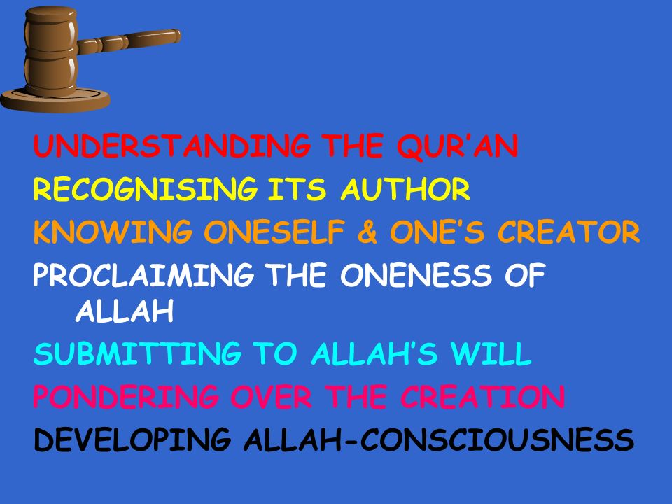 UNDERSTANDING THE QURAN RECOGNISING ITS AUTHOR KNOWING ONESELF & ONES CREATOR PROCLAIMING THE ONENESS OF ALLAH SUBMITTING TO ALLAHS WILL PONDERING OVER THE CREATION DEVELOPING ALLAH-CONSCIOUSNESS