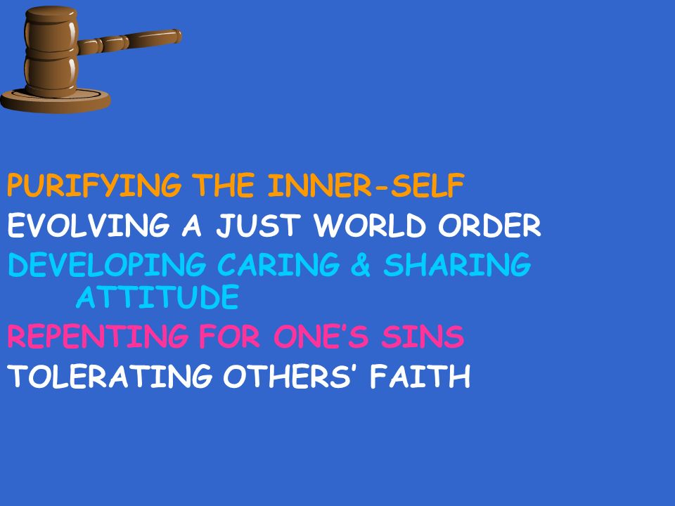 PURIFYING THE INNER-SELF EVOLVING A JUST WORLD ORDER DEVELOPING CARING & SHARING ATTITUDE REPENTING FOR ONES SINS TOLERATING OTHERS FAITH