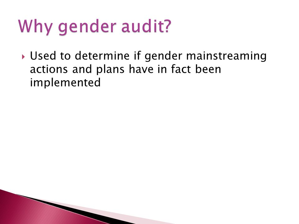 Used to determine if gender mainstreaming actions and plans have in fact been implemented