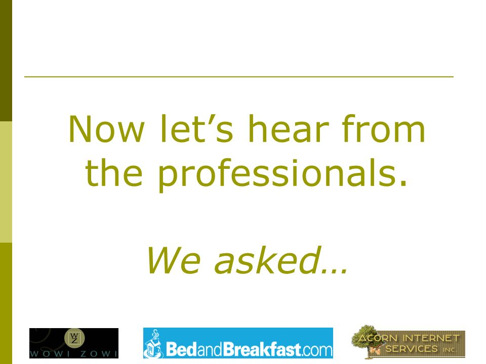 Now lets hear from the professionals. We asked…