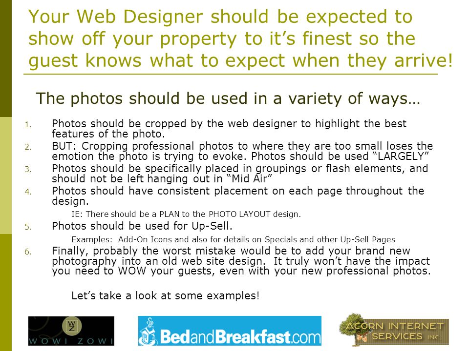 Your Web Designer should be expected to show off your property to its finest so the guest knows what to expect when they arrive.