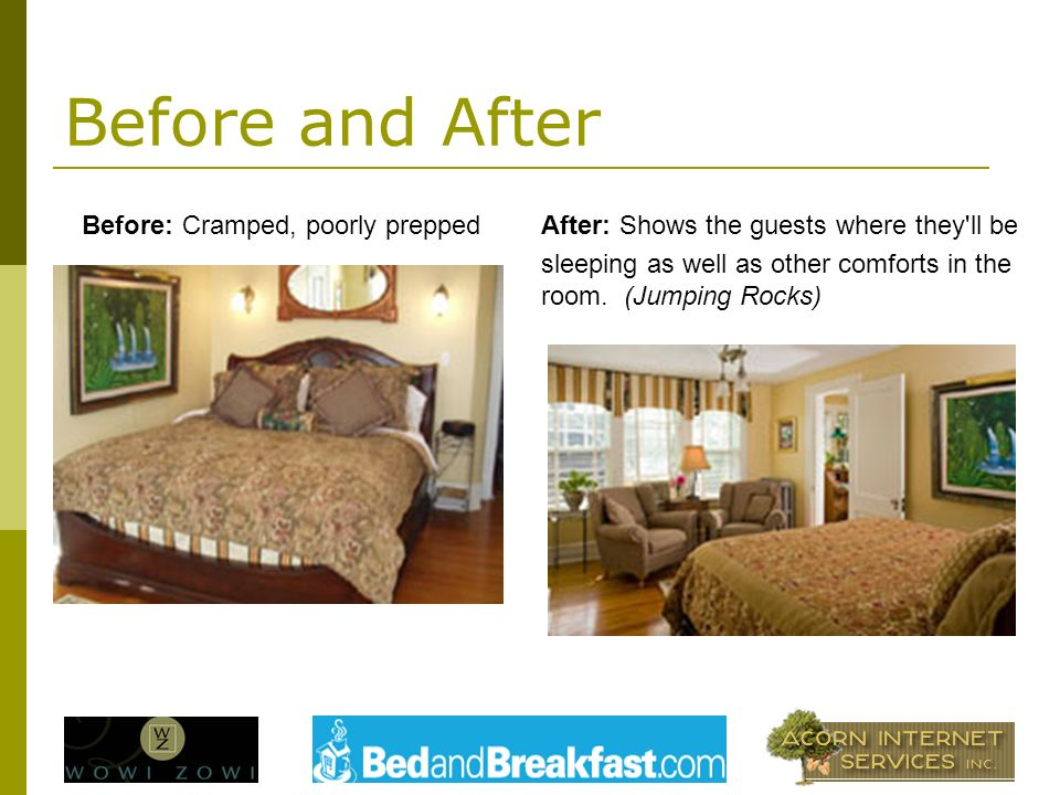 Before and After After: Shows the guests where they ll be sleeping as well as other comforts in the room.