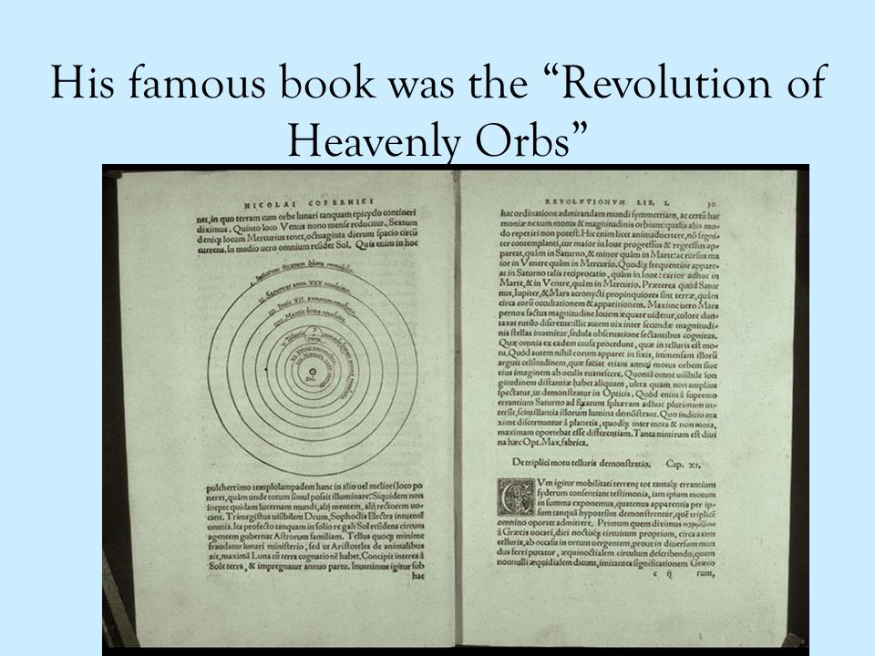 His famous book was the Revolution of Heavenly Orbs