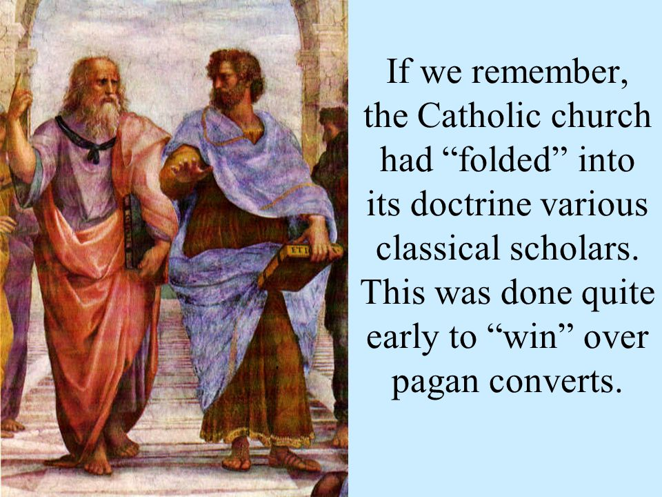 If we remember, the Catholic church had folded into its doctrine various classical scholars.