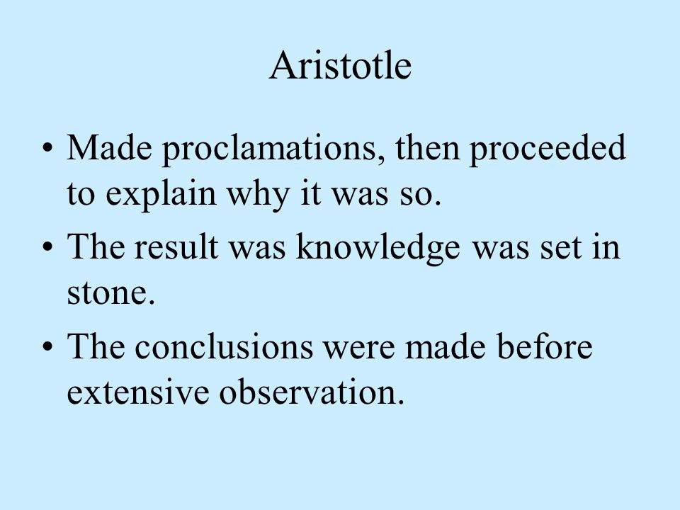 Aristotle Made proclamations, then proceeded to explain why it was so.