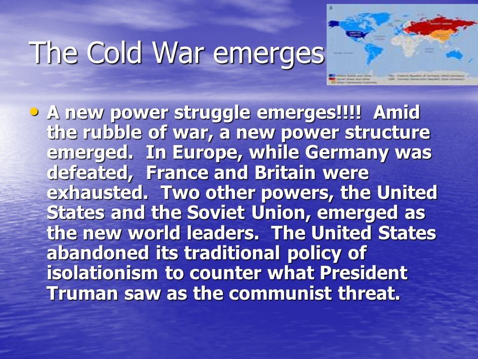 The Cold War emerges. A new power struggle emerges!!!.