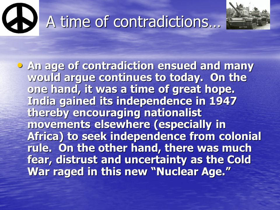 A time of contradictions… A time of contradictions… An age of contradiction ensued and many would argue continues to today.
