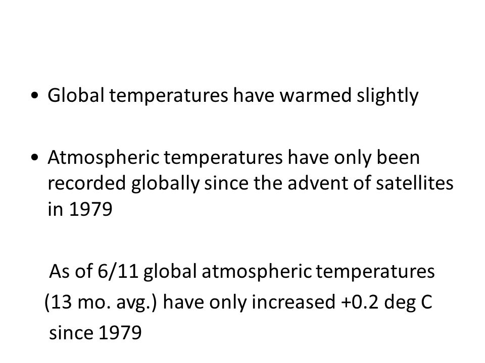 Global temperatures have warmed slightly Atmospheric temperatures have only been recorded globally since the advent of satellites in 1979 As of 6/11 global atmospheric temperatures (13 mo.