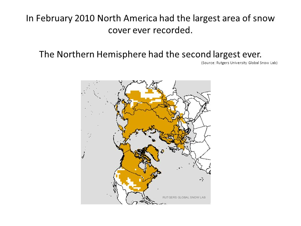 In February 2010 North America had the largest area of snow cover ever recorded.