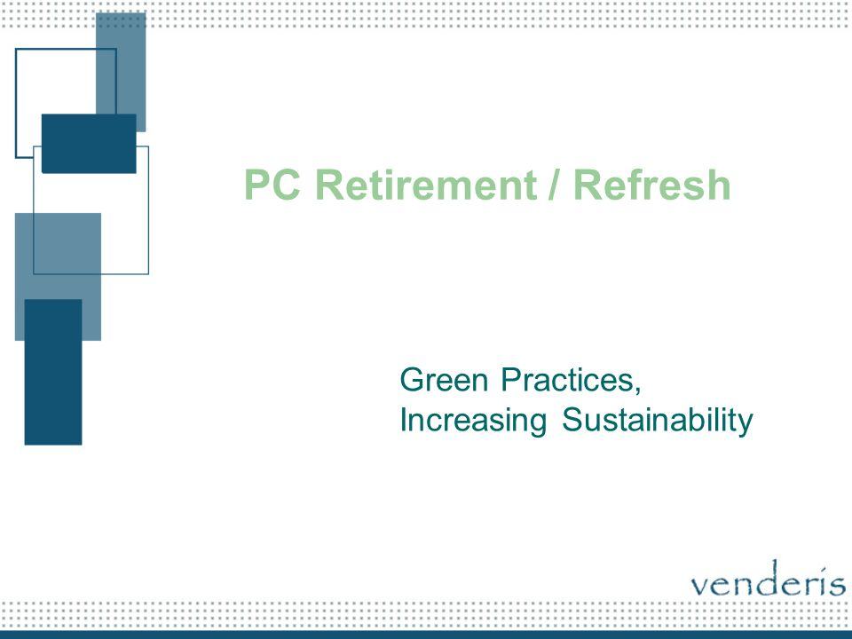 PC Retirement / Refresh Green Practices, Increasing Sustainability