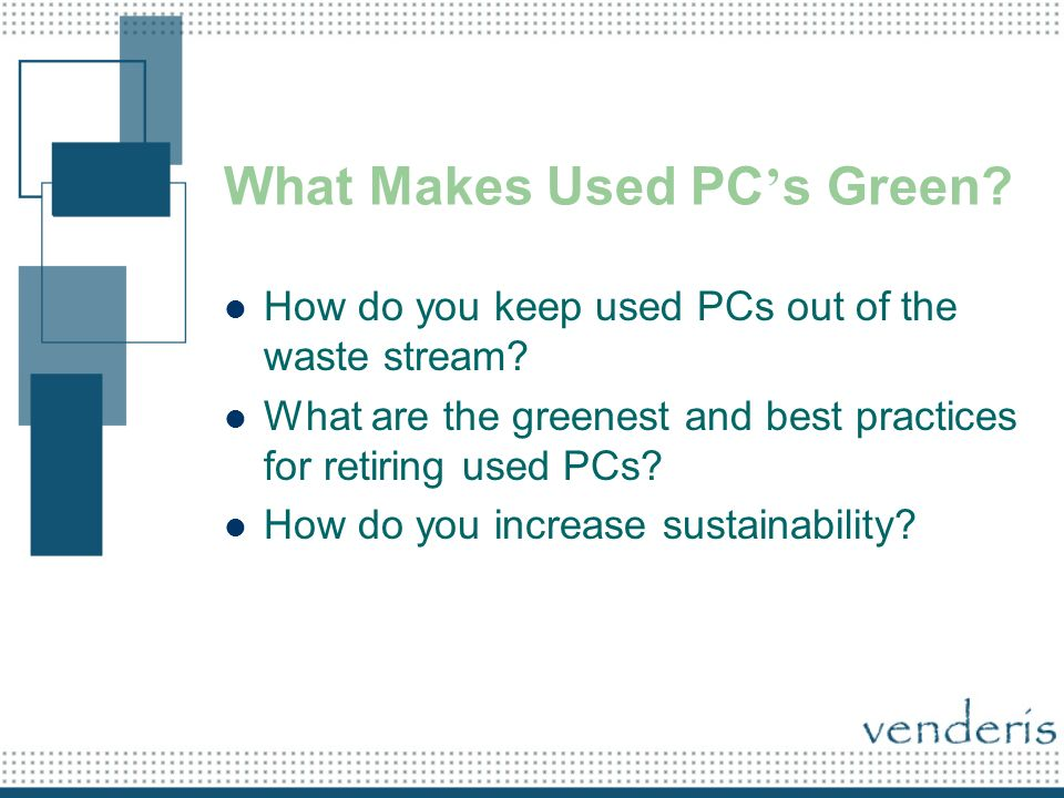 What Makes Used PC s Green. How do you keep used PCs out of the waste stream.