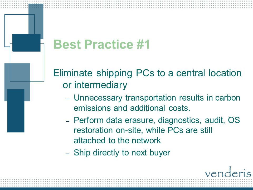 Best Practice #1 Eliminate shipping PCs to a central location or intermediary – Unnecessary transportation results in carbon emissions and additional costs.